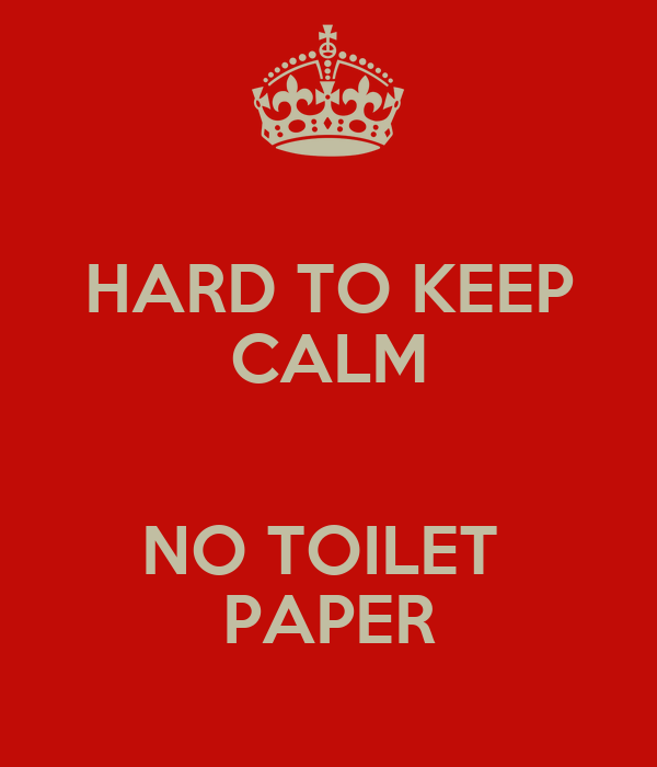 HARD TO KEEP CALM  NO TOILET  PAPER