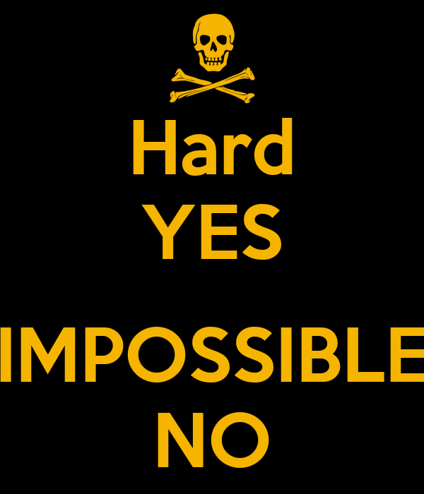 Hard YES  IMPOSSIBLE NO