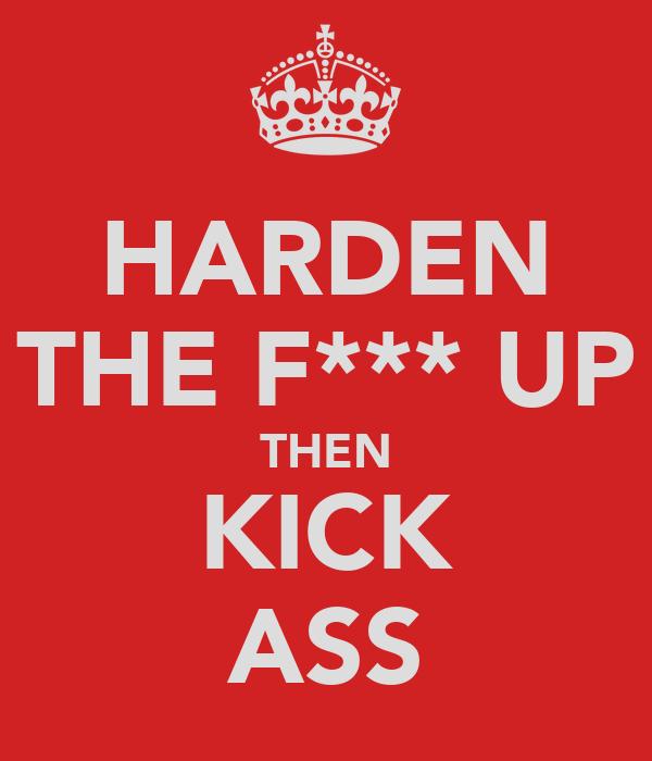HARDEN THE F*** UP THEN KICK ASS