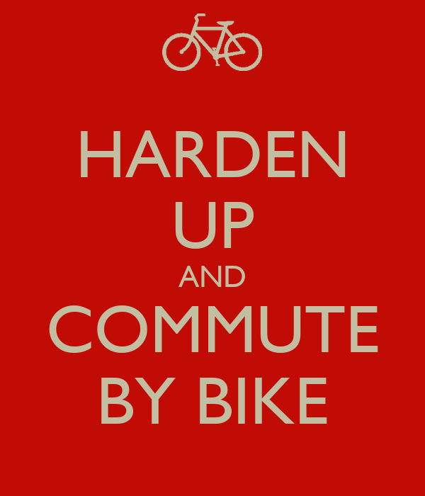 HARDEN UP AND COMMUTE BY BIKE