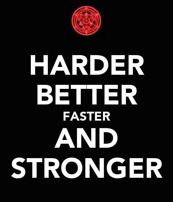 HARDER BETTER FASTER AND STRONGER