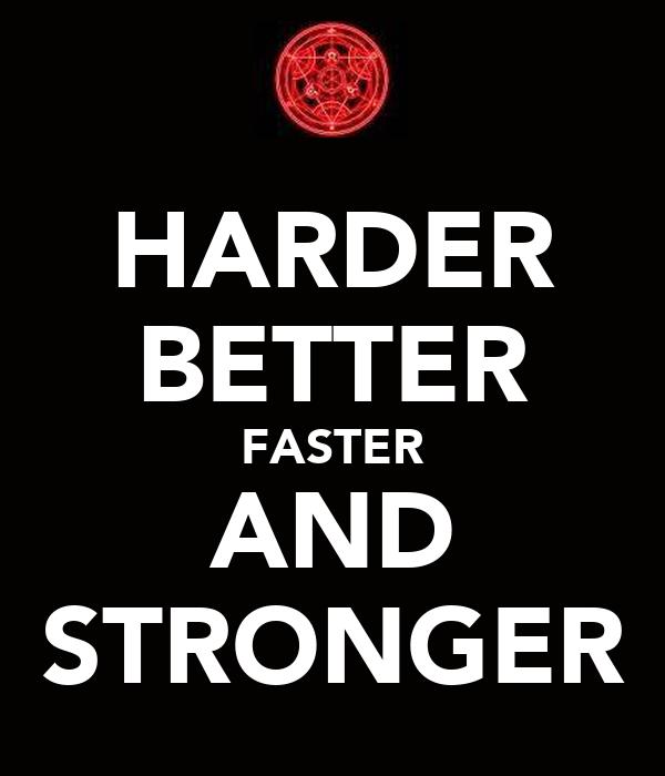 HARDER BETTER FASTER AND STRONGER