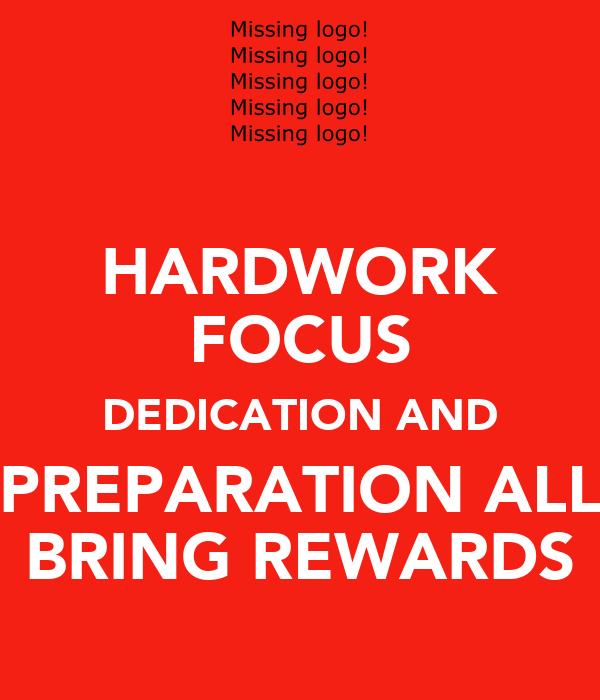 HARDWORK FOCUS DEDICATION AND PREPARATION ALL BRING REWARDS
