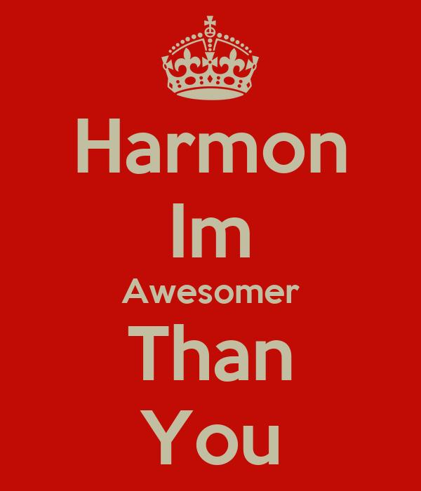 Harmon Im Awesomer Than You