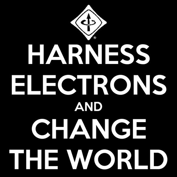 HARNESS ELECTRONS AND CHANGE THE WORLD