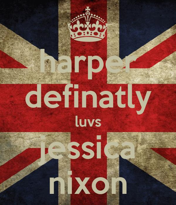 harper definatly luvs jessica nixon