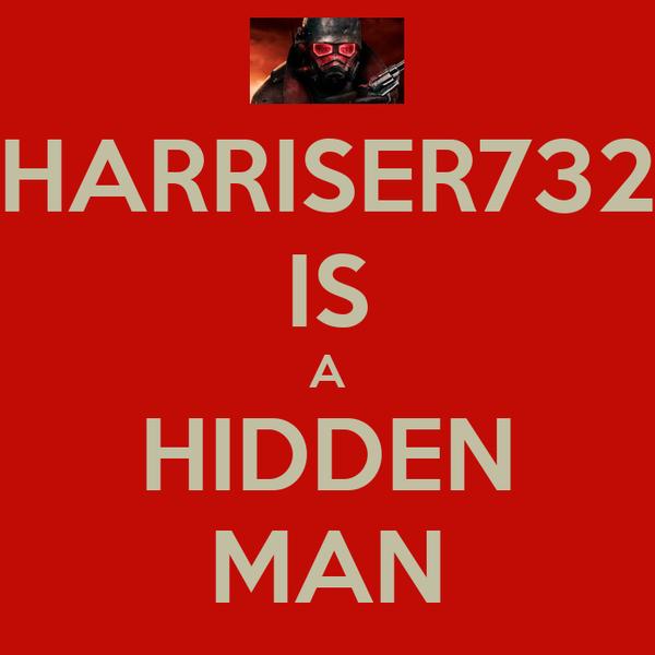 HARRISER732 IS A HIDDEN MAN