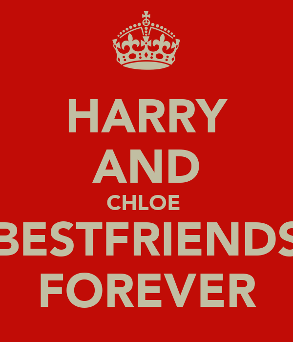 HARRY AND CHLOE  BESTFRIENDS FOREVER