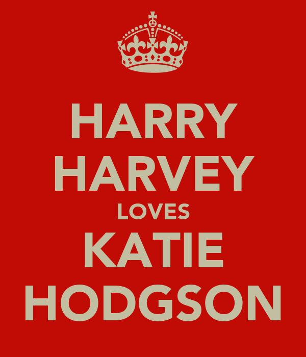 HARRY HARVEY LOVES KATIE HODGSON