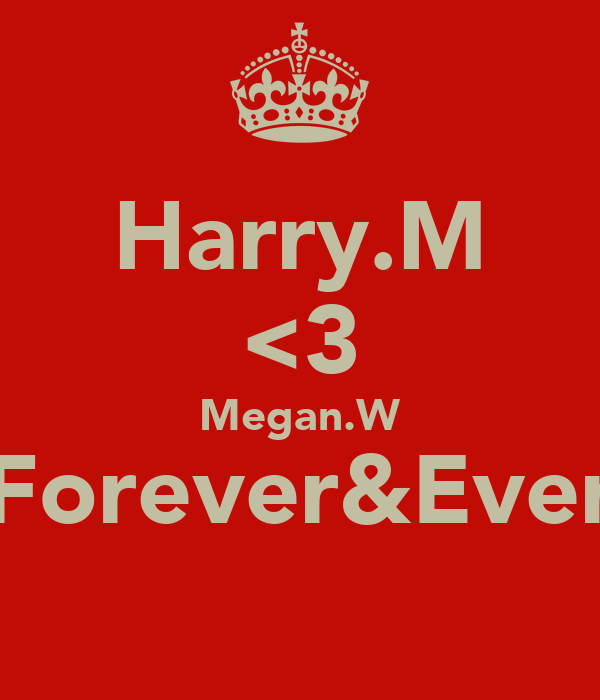 Harry.M <3 Megan.W Forever&Ever