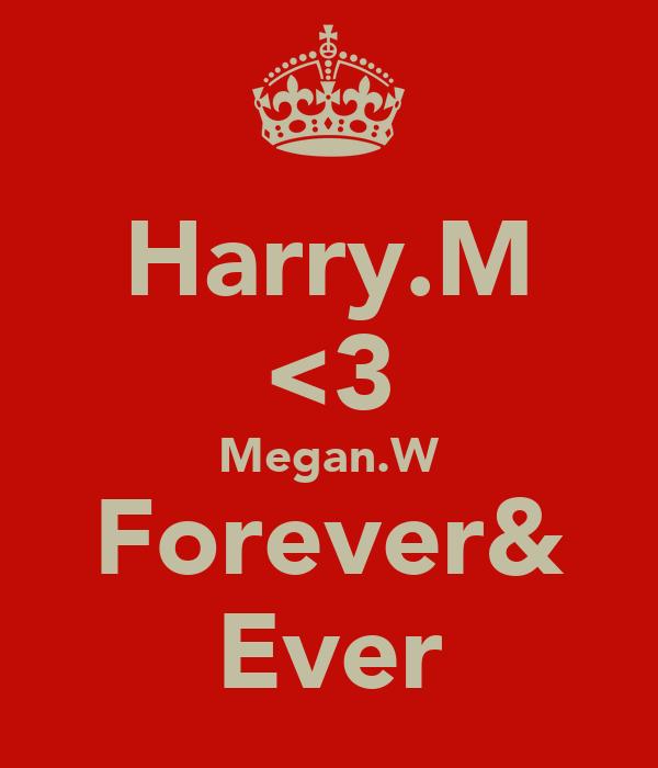 Harry.M <3 Megan.W Forever& Ever
