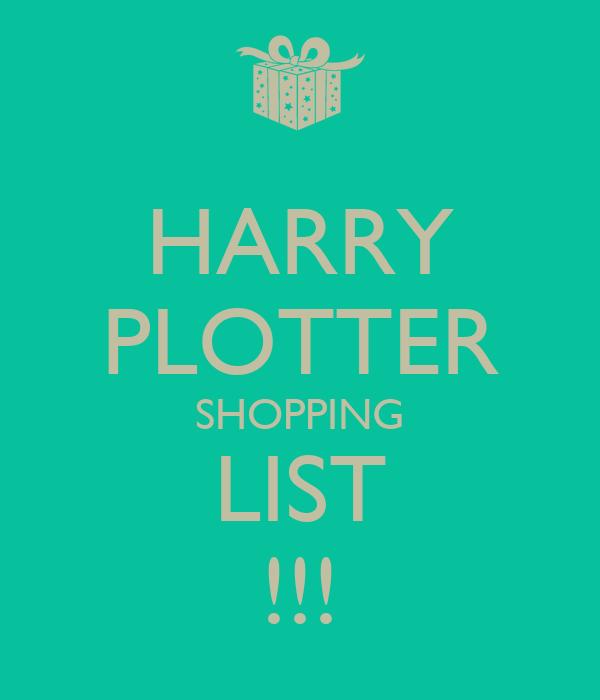 HARRY PLOTTER SHOPPING LIST !!!