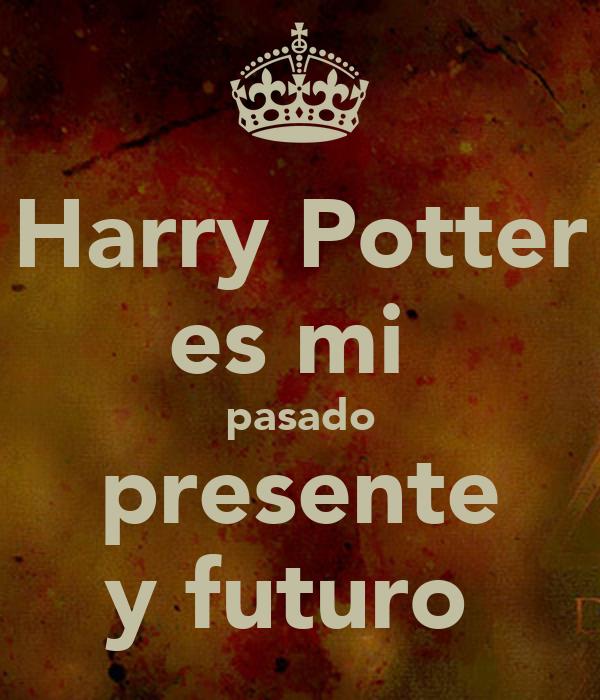 Harry Potter es mi  pasado presente y futuro