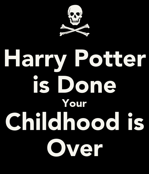 Harry Potter is Done Your Childhood is Over