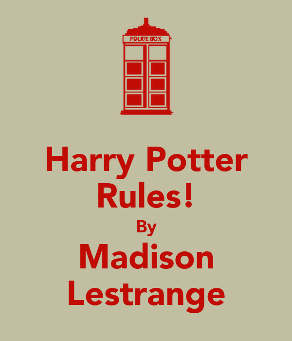 Harry Potter Rules! By Madison Lestrange