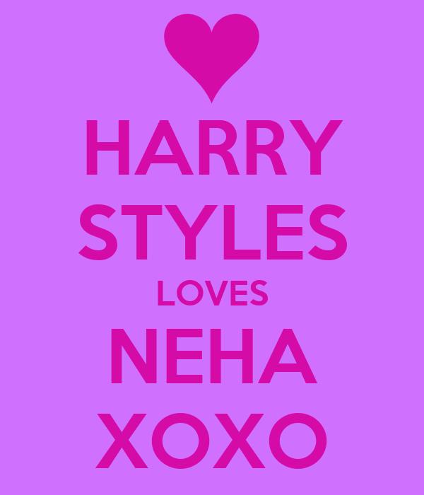 HARRY STYLES LOVES NEHA XOXO