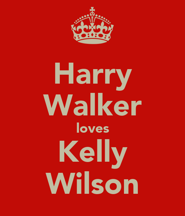 Harry Walker loves Kelly Wilson