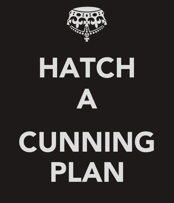 HATCH A  CUNNING PLAN