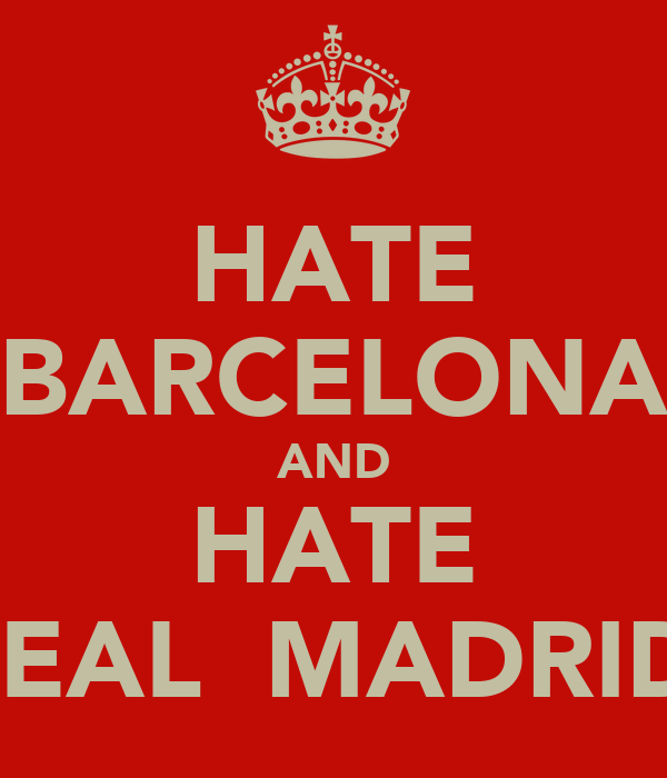 HATE BARCELONA AND HATE REAL  MADRID