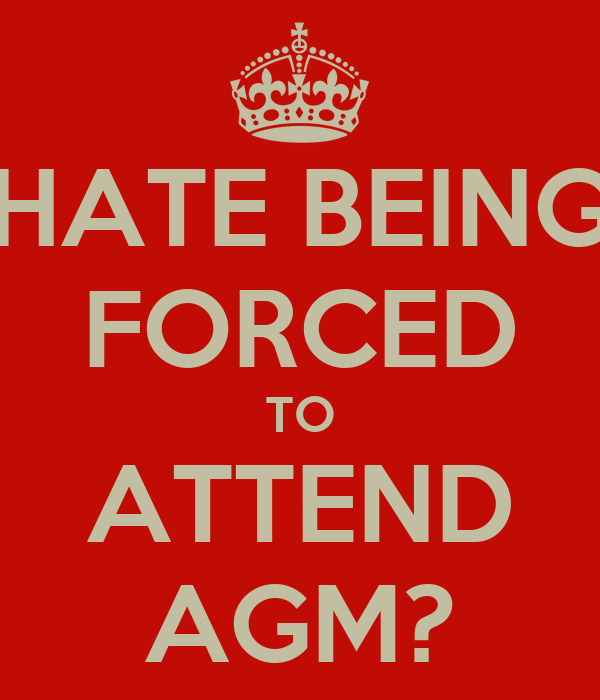 HATE BEING FORCED TO ATTEND AGM?