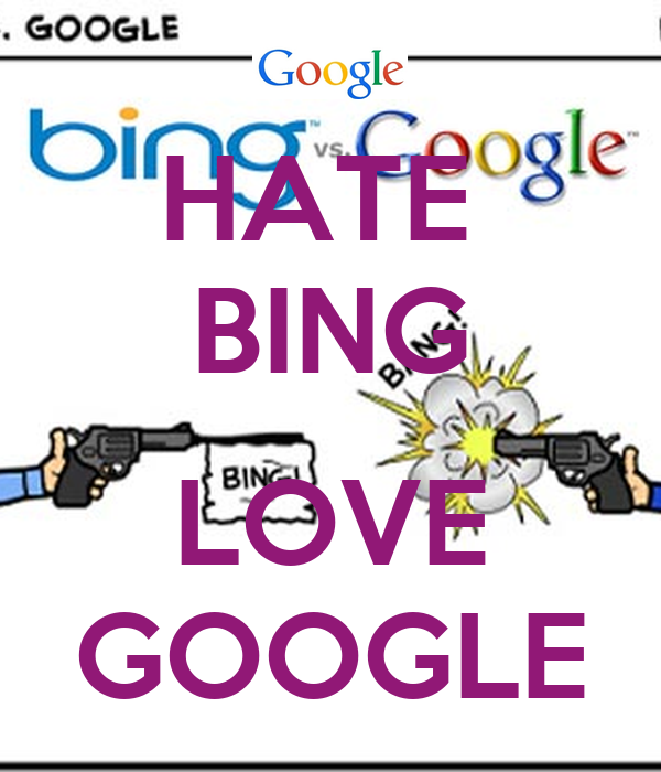HATE  BING                                      LOVE GOOGLE