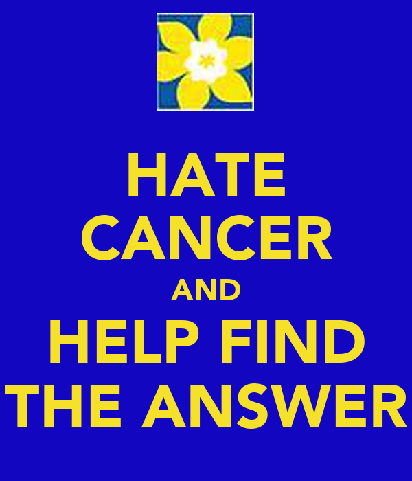 HATE CANCER AND HELP FIND THE ANSWER