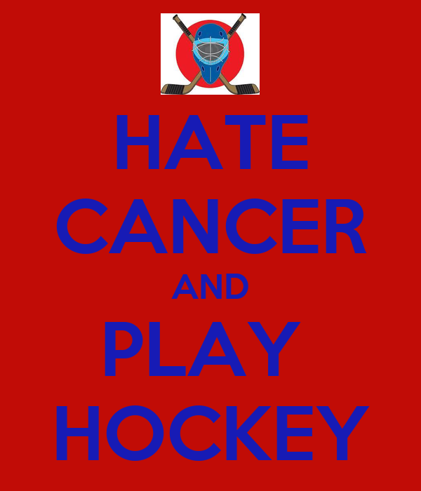 HATE CANCER AND PLAY  HOCKEY
