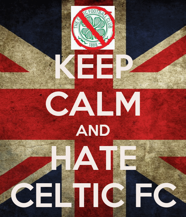 KEEP CALM AND HATE CELTIC FC