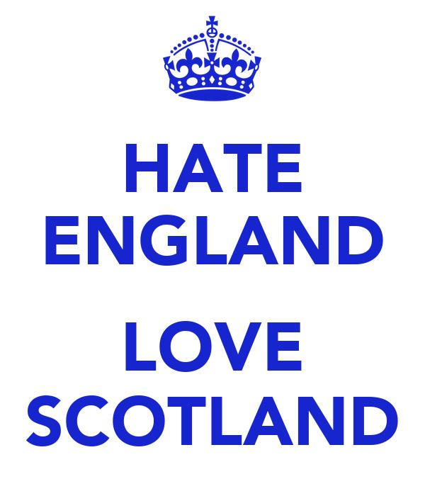 HATE ENGLAND  LOVE SCOTLAND
