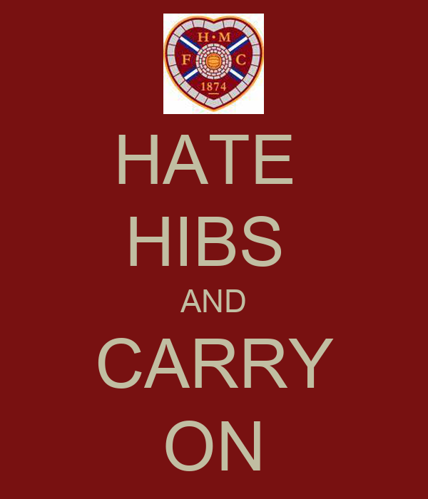 HATE  HIBS  AND CARRY ON