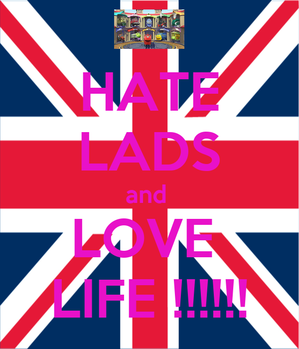 HATE LADS and  LOVE  LIFE !!!!!!