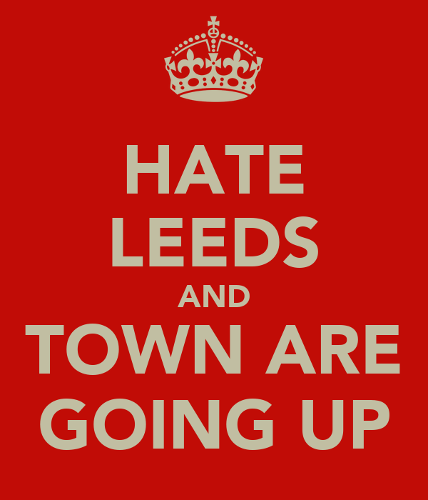 HATE LEEDS AND TOWN ARE GOING UP