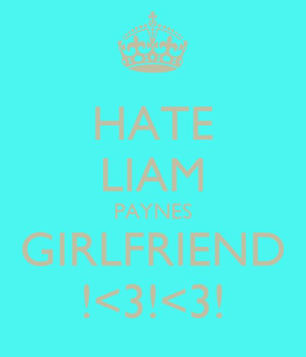 HATE LIAM PAYNES GIRLFRIEND !<3!<3!