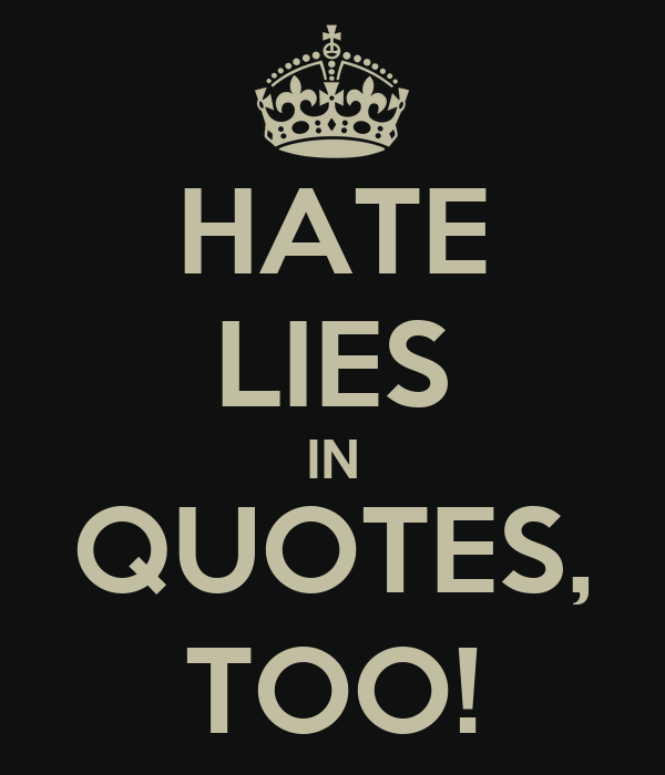 HATE LIES IN QUOTES, TOO!