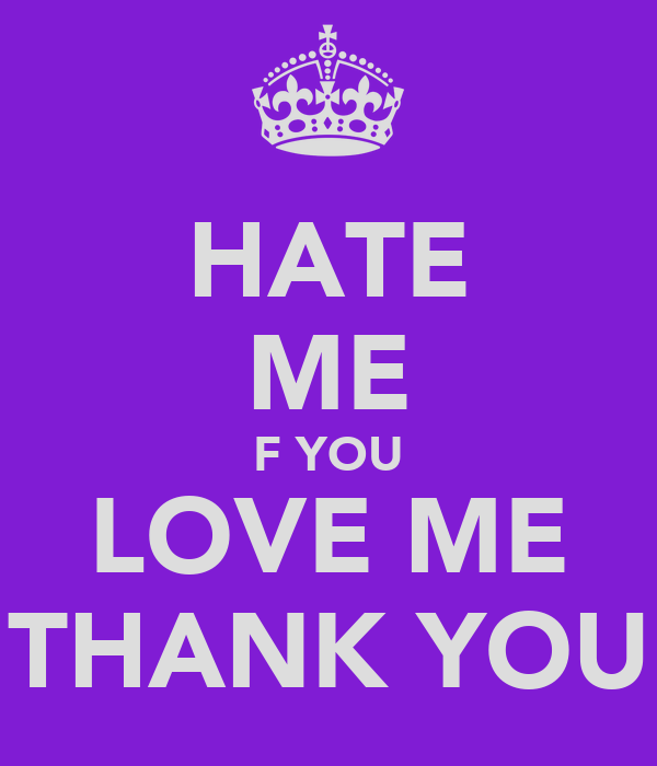 HATE ME F YOU LOVE ME THANK YOU