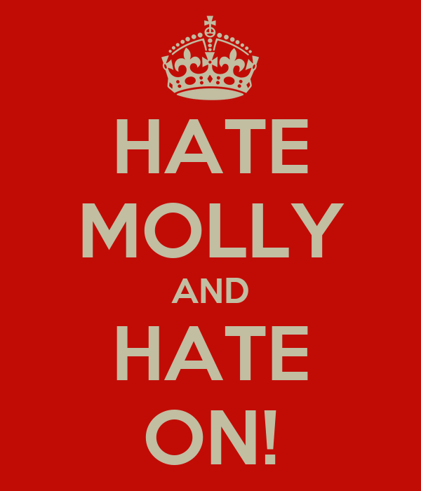 HATE MOLLY AND HATE ON!