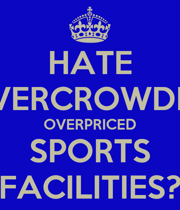 HATE OVERCROWDED OVERPRICED SPORTS FACILITIES?