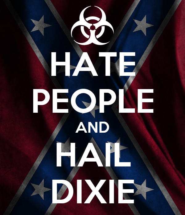 HATE PEOPLE AND HAIL DIXIE