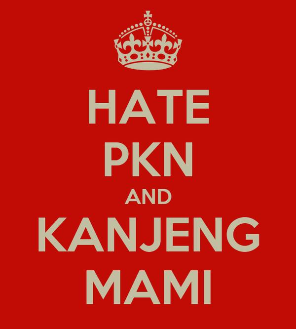 HATE PKN AND KANJENG MAMI