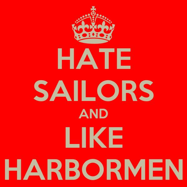 HATE SAILORS AND LIKE HARBORMEN