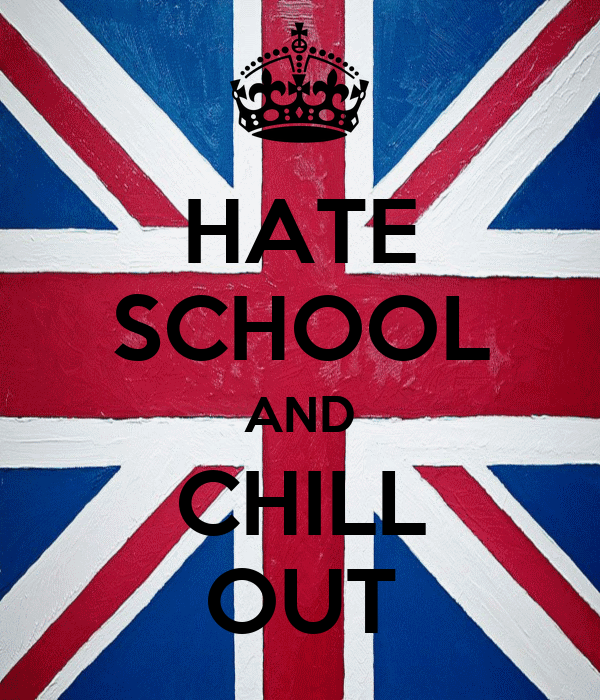 HATE SCHOOL AND CHILL OUT