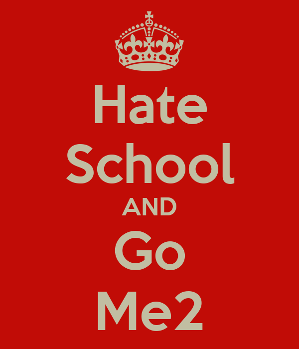 Hate School AND Go Me2