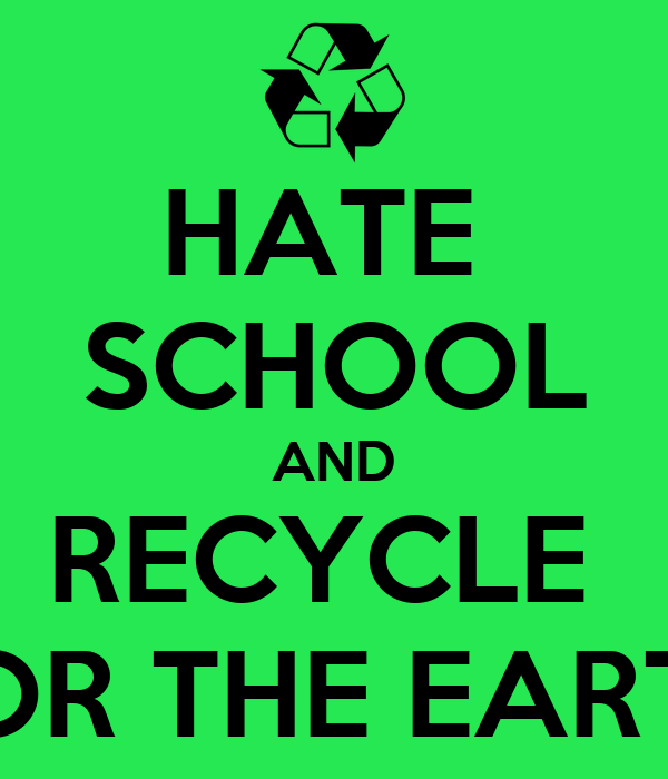 HATE SCHOOL AND RECYCLE FOR THE EARTH Poster | CAMERON ...