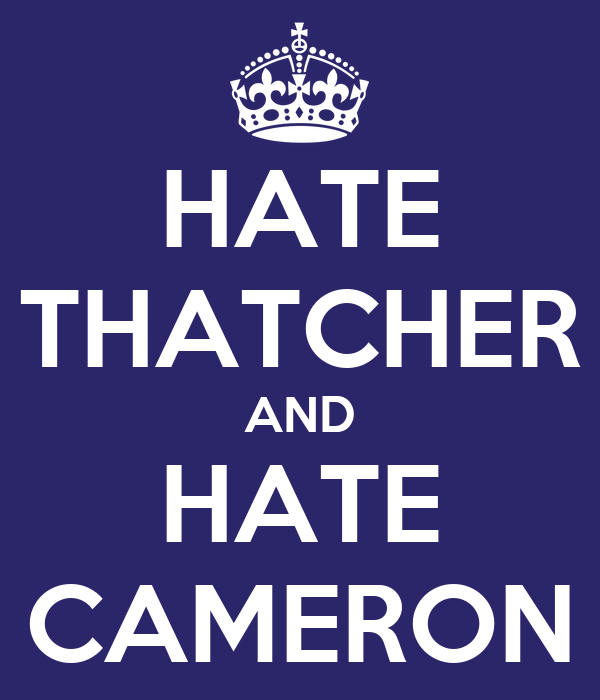 HATE THATCHER AND HATE CAMERON