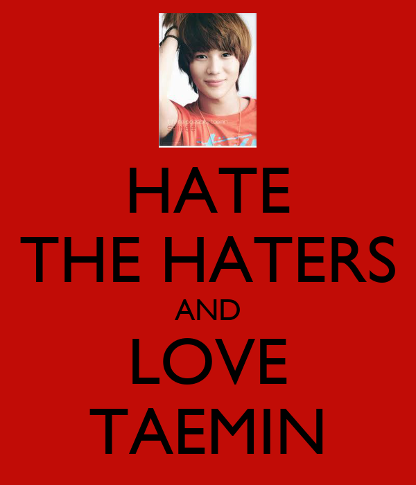 HATE THE HATERS AND LOVE TAEMIN