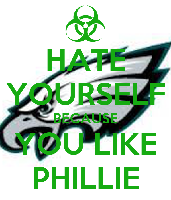 HATE YOURSELF BECAUSE YOU LIKE PHILLIE