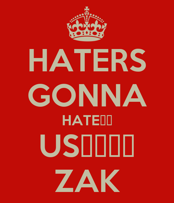 HATERS GONNA HATE😂😂 US💉💊🚬🚬 ZAK