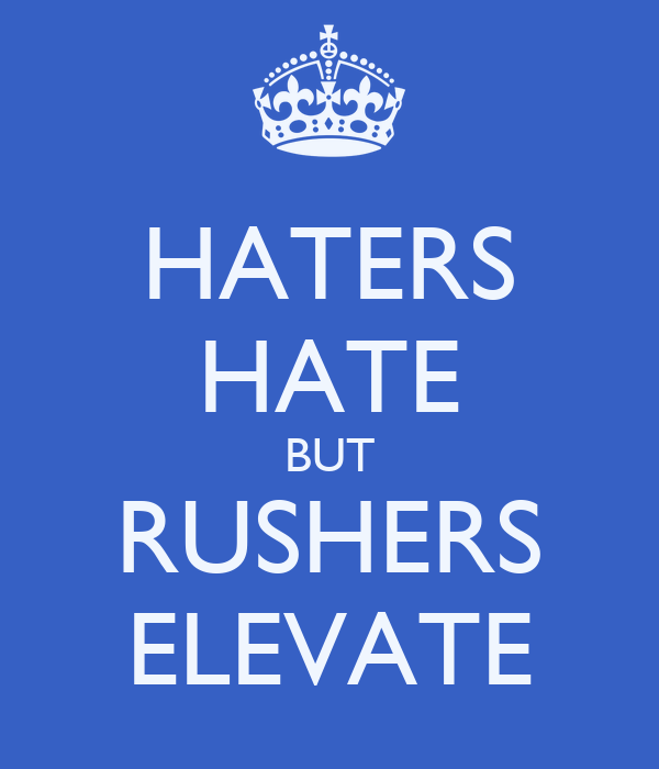 HATERS HATE BUT RUSHERS ELEVATE