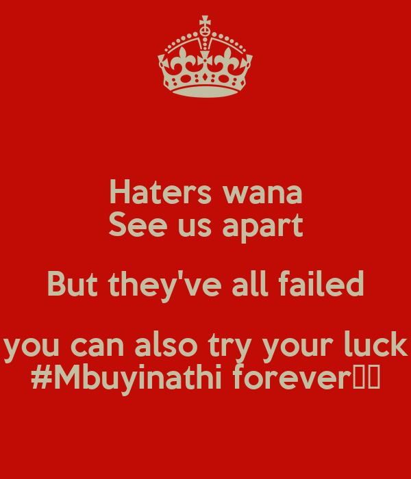 Haters wana See us apart But they've all failed you can also try your luck #Mbuyinathi forever♡♡