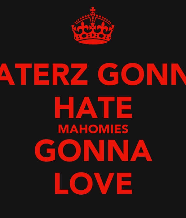 HATERZ GONNA HATE MAHOMIES GONNA LOVE